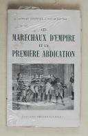 RIVOLLET & ALBERTINI. Les maréchaux d'Empire et la première abdication.  (1)