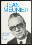 JEAN MEUNIER, CHERCHER LA VÉRITÉ ET LA DIRE... (1)