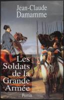 DAMAMME JEAN-CLAUDE : LES SOLDATS DE LA GRANDE ARMÉE