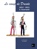 Le Camp de Dresde 1812-1813.