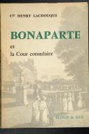 Photo 1 : LACHOUQUE. (Cdt.). Bonaparte et la cour consulaire.