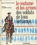 FUNCKEN LILIANE ET FRED : LE COSTUME ET LES ARMES DES SOLDATS DE TOUS LES TEMPS, TOME I, DES PHARAONS À LOUIS XV. (1)