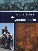HUIT SIÈCLES DE GENDARMERIE.