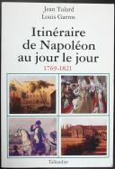 TULARD : ITINÉRAIRE DE NAPOLÉON AU JOUR LE JOUR (1)