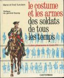 FUNCKEN LILIANE ET FRED : LE COSTUME ET LES ARMES DES SOLDATS DE TOUS LES TEMPS, TOME I, DES PHARAONS À LOUIS XV.