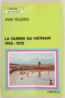 TEULIÈRES (André) – La guerre du Vietnam – 1945-1975