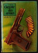 GAZETTE DES ARMES, ALBUMS N° 1 À 6, du n° 6 de juin 1973 au n° 41de septembre 1976. (10)