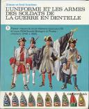 FUNCKEN LILIANE ET FRED : LES UNIFORMES ET LES ARMES DES SOLDATS DE LA GUERRE EN DENTELLE, TOME I, FRANCE, GRANDE-BRETAGNE ET PRUSSE. (1)