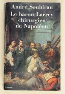 SOUBIRAN. Le baron Larrey, chirurgien de Napoléon.