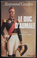 CAZELLES : LE DUC D'AUMALE Prince au dix visages (1)