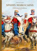 SPAHIS MAROCAINS - UNIFORMES & TRADITIONS (1830-1940).