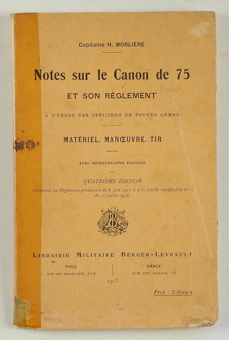 notes sur le canon de 75 et son r glement mat riel manoeuvre tir capitaine morli re 1913. Black Bedroom Furniture Sets. Home Design Ideas