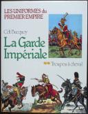 BUCQUOY Commandant : LES UNIFORMES DU PREMIER EMPIRE : LA GARDE IMPÉRIALE À CHEVAL TOME 2 (1)