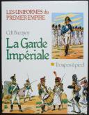 BUCQUOY Commandant : LES UNIFORMES DU PREMIER EMPIRE : LA GARDE IMPÉRIALE À PIED TOME 1 (1)