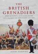 Les grenadiers britanniques: 350 ans du Premier Régiment des Gardes à pied 1656-2006