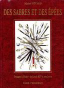 DES SABRES ET DES ÉPÉES -  TROUPES À PIED - de Louis XIV à nos jours, TOME 3.
