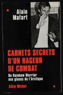 Photo 1 : ALAIN MAFART : CARNETS SECRETS D'UN NAJEUR DE COMBATS DU RAINBOW WARIOR AUX GLACES DE LARTIQUE