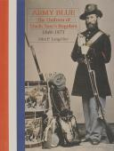 ARMY BLUE THE UNIFORM OF UNCLE SAM'S REGULARS 1848-1873 (1)