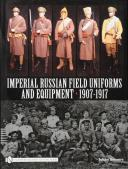 IMPERIAL RUSSIAN FIELD UNIFORMS AND EQUIPMENT 1907-1917.