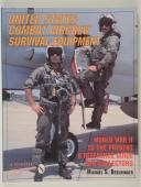UNITED STATES COMBAT AIR CREW SURVIVAL EQUPMENT WORD WAR II TO THE PRESENT : A REFERENCE GUIDE FOR COLLECTORS