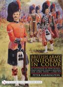British Army Uniforms in Color: As Illustrated by John McNeill, Ernest Ibbetson, Edgar A. Holloway, and Harry Payne • c.1908-1919