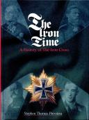 THE IRON TIME - A HISTORY OF THE IRON CROSS.