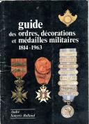 GUIDE DES ORDRES, DÉCORATIONS ET MÉDAILLES MILITAIRE 1814-1963.