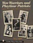 WEE WARRIORS AND PLAYTIME PATRIOTS: CHILDREN'S MILITARY REGALIA - CIVIL WAR THROUGH THE VIETNAM PERIOD