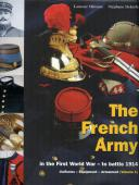 THE FRENCH ARMY in the First World War - to battle 1914 : Uniforms - Equipment - Armament (Volume 1)
