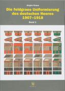DIE FELDGRAUE UNIFORMIERUNG DES DEUTSCHEN HEERES 1907-1918