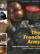THE FRENCH ARMY in the First World War - 1914 to 1918  Uniforms - Equipment - Armament (Volume 2)