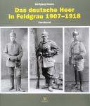 DAS DEUTSCHE HEER IN FELDGRAU 1907-1918
