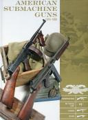 "American Submachine Guns 1919–1950: Thompson SMG, M3 ""Grease Gun,"" Reising, UD M42, and Accessories"