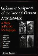 UNIFORMS & EQUIPMENT OF THE IMPERIAL GERMAN ARMY 1900-1918 : A STUDY IN PERIOD PHOTOGRAPHS. Volume 1