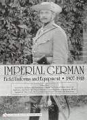 IMPERIAL GERMAN FIELD UNIFORMS AND EQUIPMENT 1907-1918 VOL 3