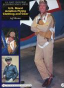 U.S. NAVY UNIFORMS IN WORLD WAR II SERIES - U.S. NAVAL AVIATION FLYING CLOTHING AND GEAR - Volume 2