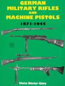 GERMAN MILITARY RIFLES AND MACHINE PISTOLS 1871-1945