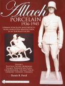 Allach Porcelain 1936-1945: Volume 1: Political Figures, Moriskens, Plaques, Presentation Plates,Candleholders, Specialty Pieces, Germanic Ceramics, Ceramics