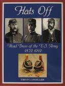 Hats Off: Head Dress of the U.S. Army 1872-1912