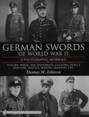 German Swords of World War II – A Photographic Reference: Vol.3: DLV, Diplomats , Customs,Police and Fire, Justice, Mining, Railway, Etc.