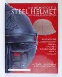 The History of the Steel Helmet in the First World War: Vol 1: Austro-Hungary, Belgium, Bulgaria, Czechoslovakia, France, Germany