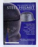 The History of the Steel Helmet in the First World War : Vol 2: Great Britain, Greece, Holland, Italy, Japan, Poland, Portugal, Romania, Russia, Serbia, Turkey, United States