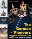 THE GERMAN PIONEERS, TECHNICAL TROOPS AND TRAIN, from 1871 to 1914 – Uniforms and Equipment.