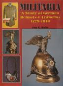 MILITARIA: A STUDY OF GERMAN HELMETS AND UNIFORMS 1729-1918