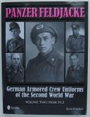 PANZER FELDJACKE - GERMAN ARMORED CREW UNIFORMS OF THE SECOND WOLRD WAR - VOLUME II