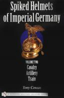 Spiked Helmets of Imperial Germany: Volume II – Cavalry • Artillery • Train