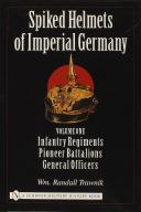 Spiked Helmets of Imperial Germany: Volume One – Infantry Regiments • Pioneer Battalions • General Officers