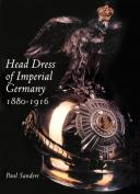 HEAD DRESS OF IMPERIAL GERMANY, 1880-1916