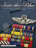 Into the Blue: Uniforms of the United States Air Force1947 – to the Present • Vol.1
