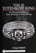 THE SS TOTENKOPF RING: AN ILLUSTRATED HISTORY FROM MUNICH TO NUREMBERG